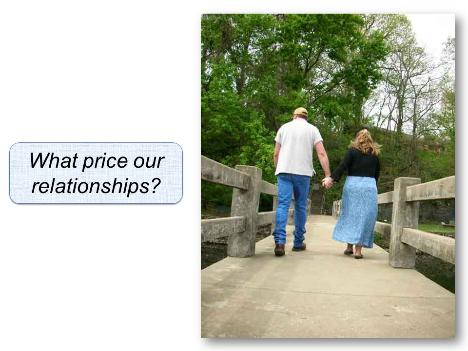 What price our relationships