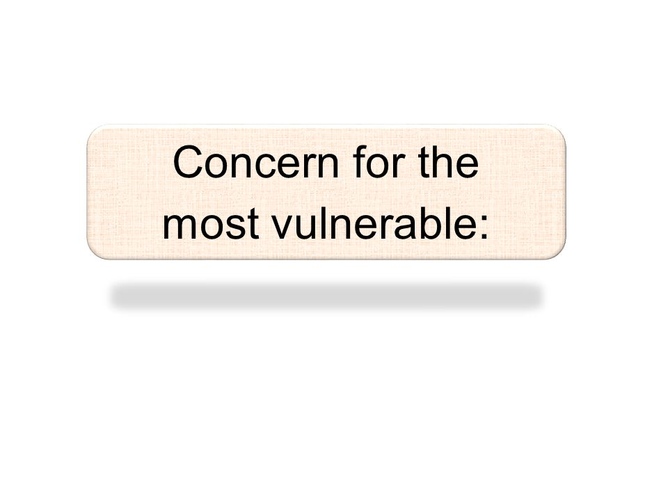 Concern for the most vulnerable: