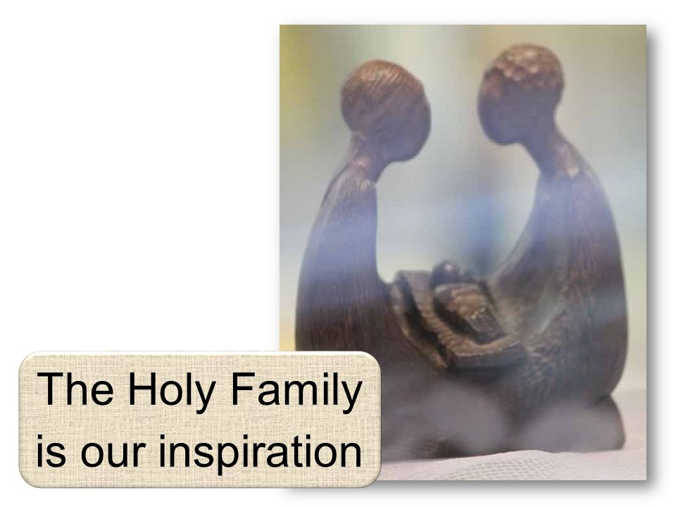 The Holy Family is our inspiration