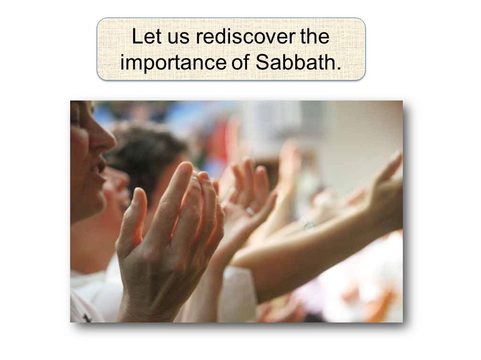 Let us rediscover the importance of Sabbath.