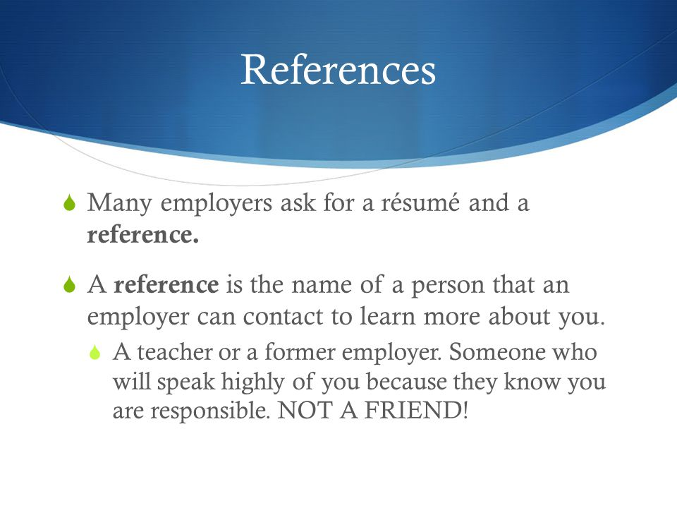 References  Many employers ask for a résumé and a reference.