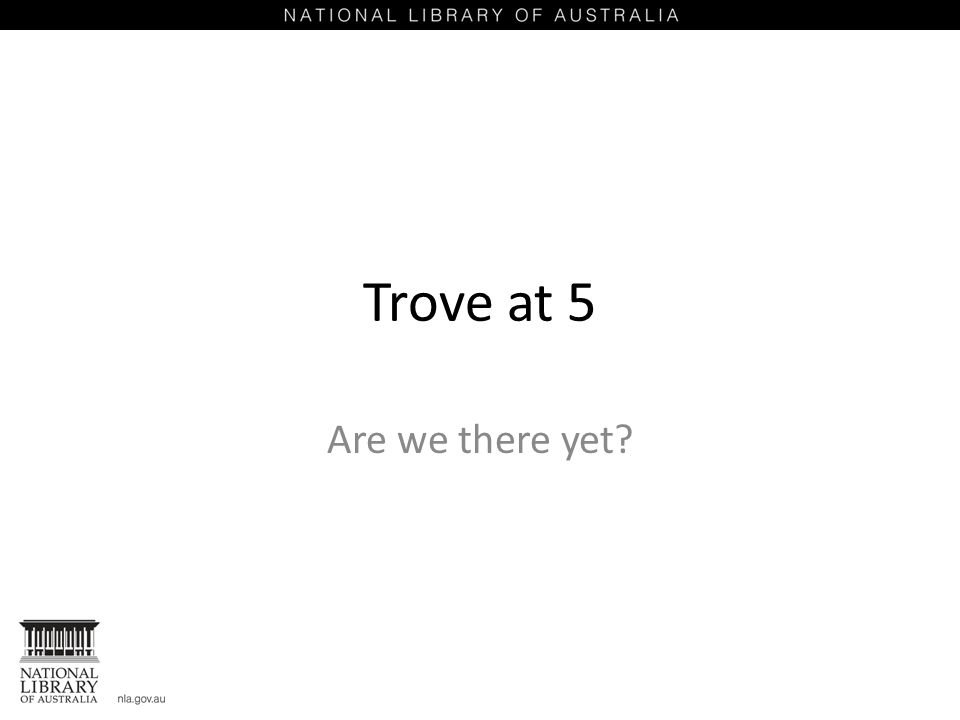 Trove at 5 Are we there yet