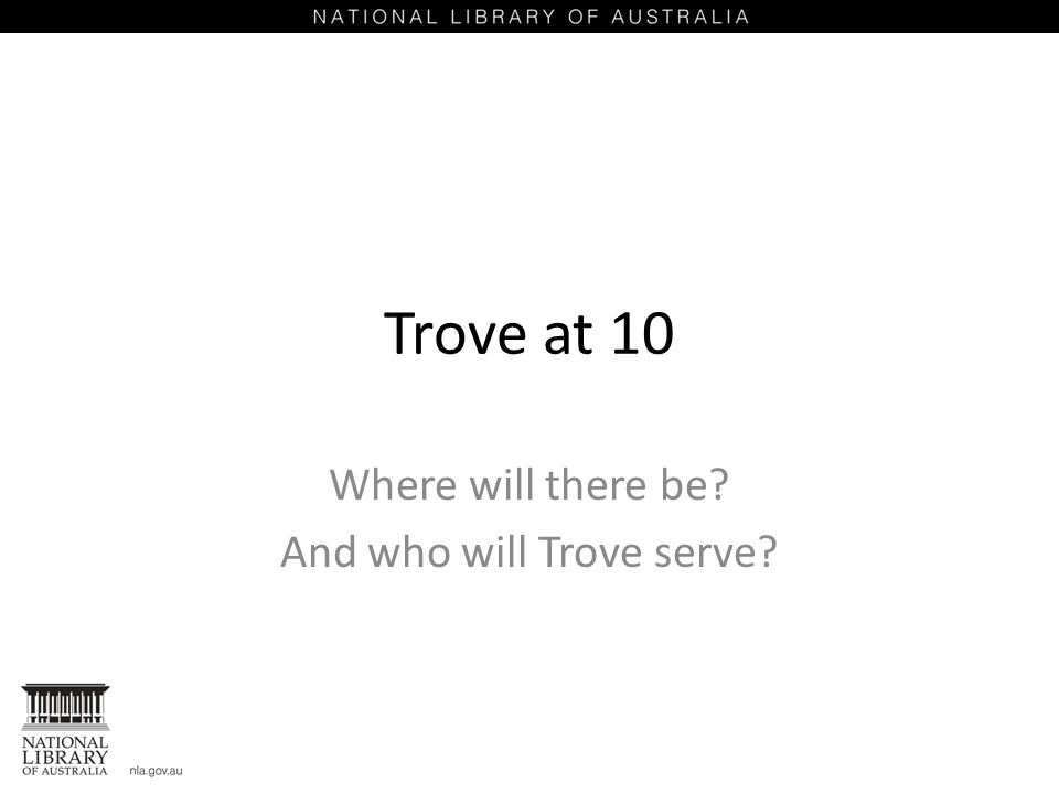 Trove at 10 Where will there be And who will Trove serve
