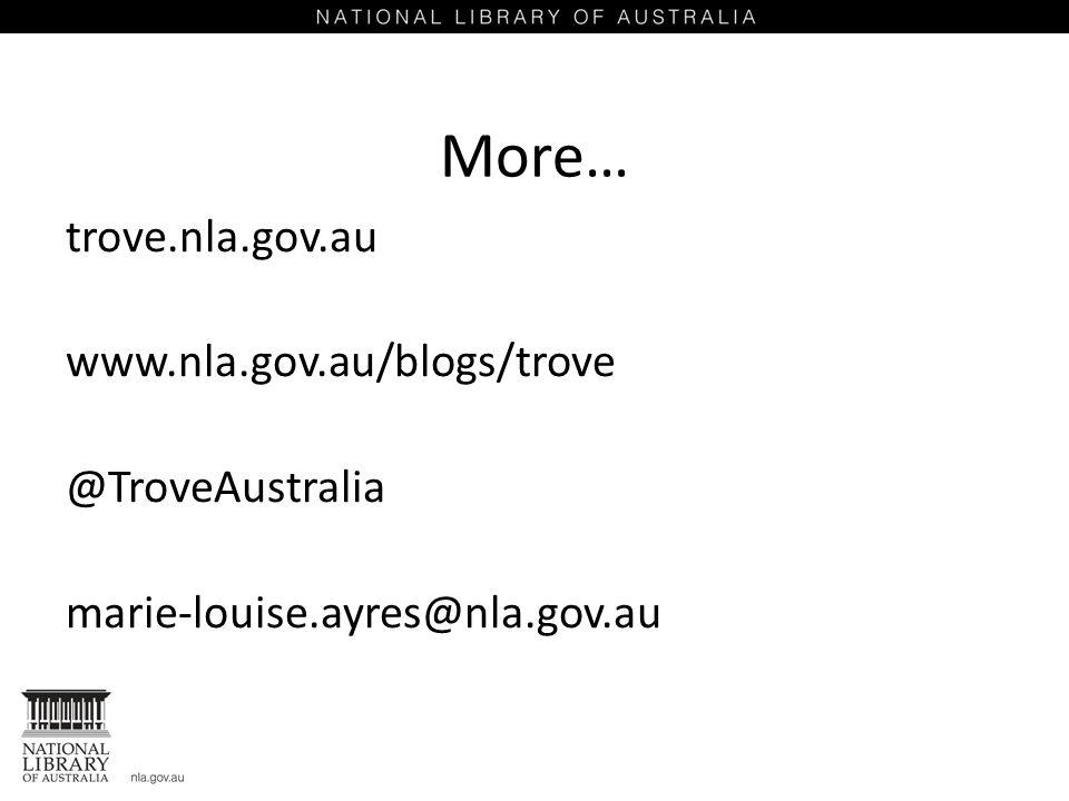More… trove.nla.gov.au www.nla.gov.au/blogs/trove @TroveAustralia marie-louise.ayres@nla.gov.au