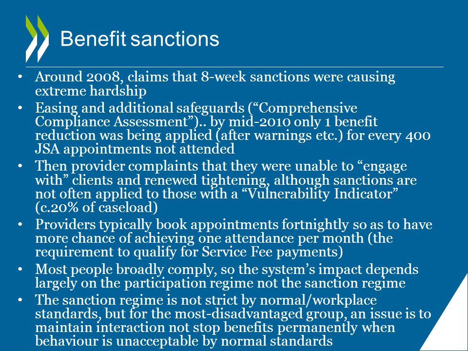 Benefit sanctions Around 2008, claims that 8-week sanctions were causing extreme hardship Easing and additional safeguards ( Comprehensive Compliance Assessment )..