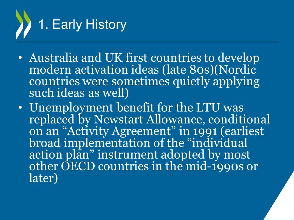 1. Early History Australia and UK first countries to develop modern activation ideas (late 80s)(Nordic countries were sometimes quietly applying such