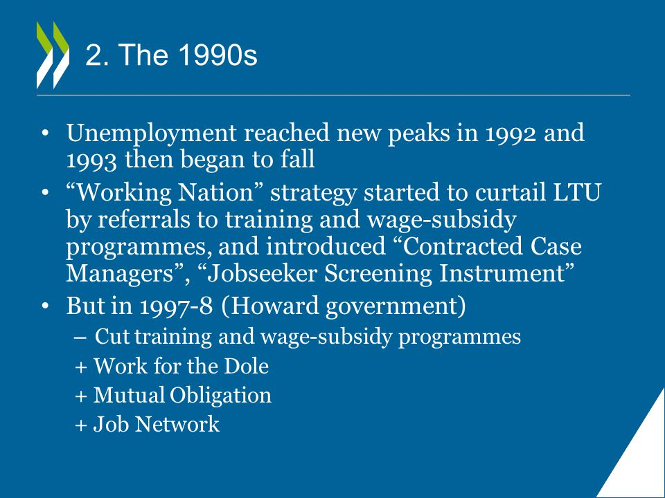 """2. The 1990s Unemployment reached new peaks in 1992 and 1993 then began to fall """"Working Nation"""" strategy started to curtail LTU by referrals to train"""