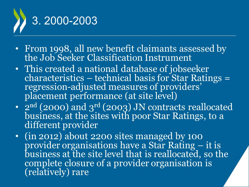 3. 2000-2003 From 1998, all new benefit claimants assessed by the Job Seeker Classification Instrument This created a national database of jobseeker c