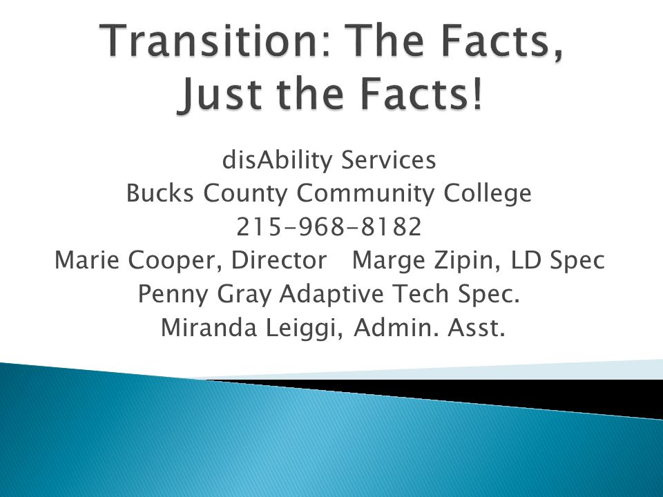 disAbility Services Bucks County Community College 215-968-8182 Marie Cooper, Director Marge Zipin, LD Spec Penny Gray Adaptive Tech Spec.