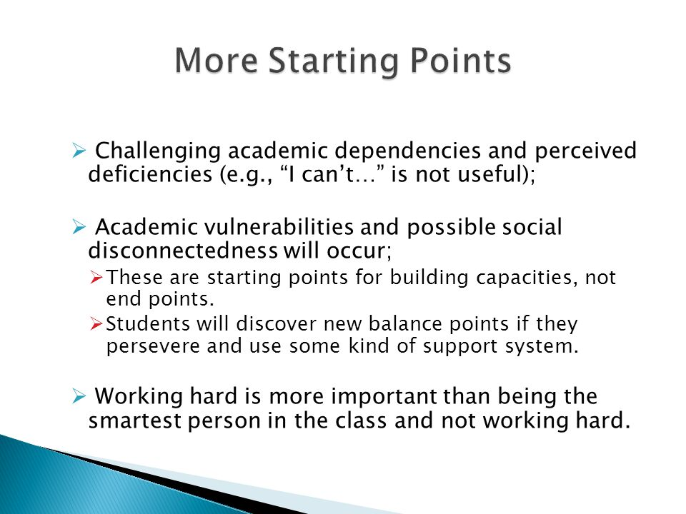  Challenging academic dependencies and perceived deficiencies (e.g., I can't… is not useful);  Academic vulnerabilities and possible social disconnectedness will occur;  These are starting points for building capacities, not end points.