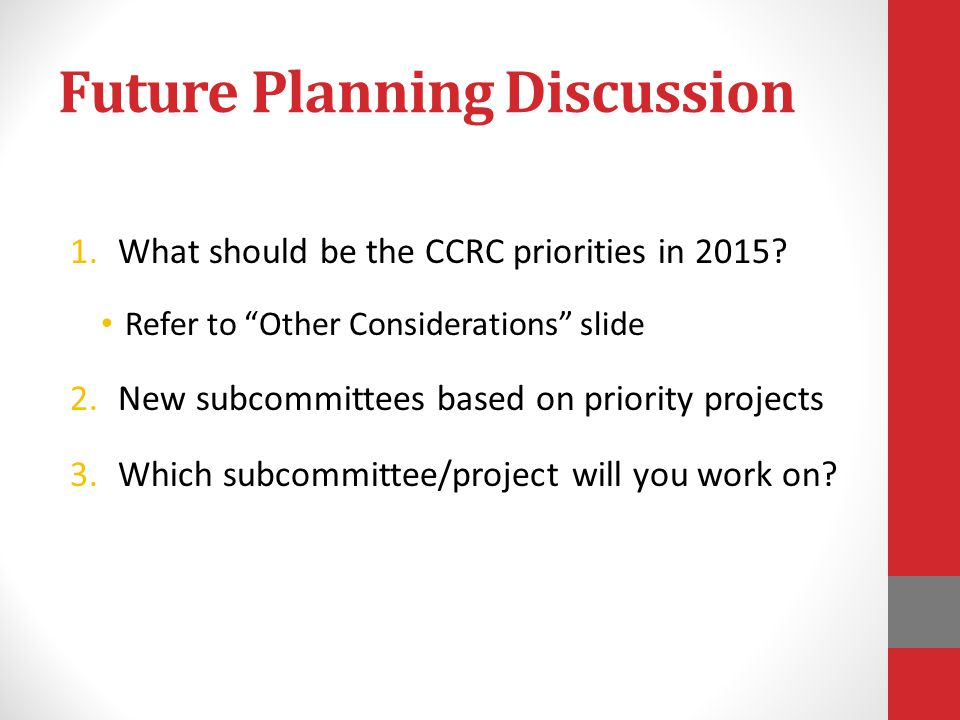 Future Planning Discussion 1.What should be the CCRC priorities in 2015.