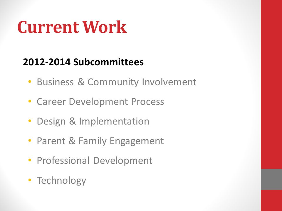 2012-2014 Subcommittees Business & Community Involvement Career Development Process Design & Implementation Parent & Family Engagement Professional Development Technology Current Work