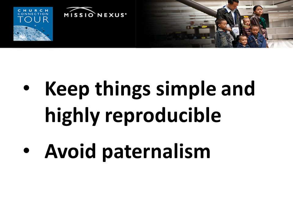 Keep things simple and highly reproducible Avoid paternalism