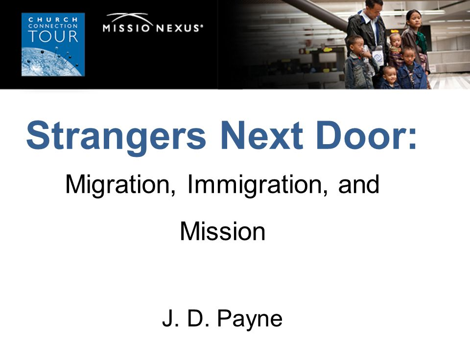 Strangers Next Door: Migration, Immigration, and Mission J. D. Payne
