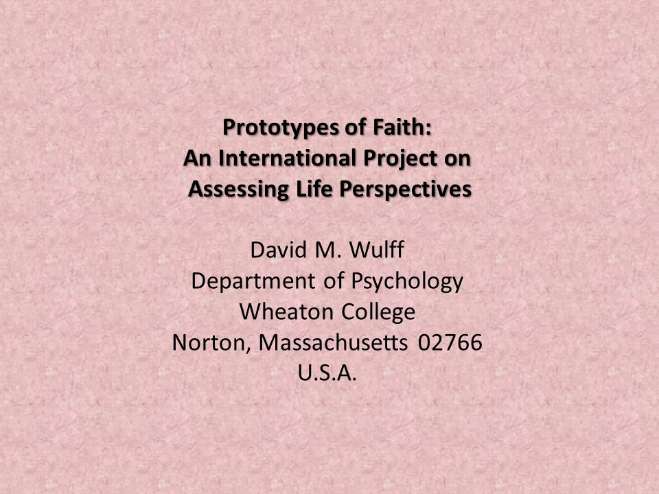 Prototypes of Faith: An International Project on Assessing Life Perspectives Assessing Life Perspectives David M.