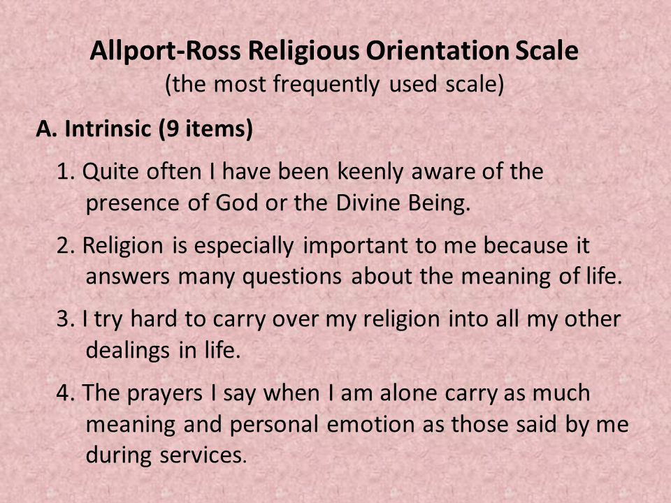 Allport-Ross Religious Orientation Scale (the most frequently used scale) A.
