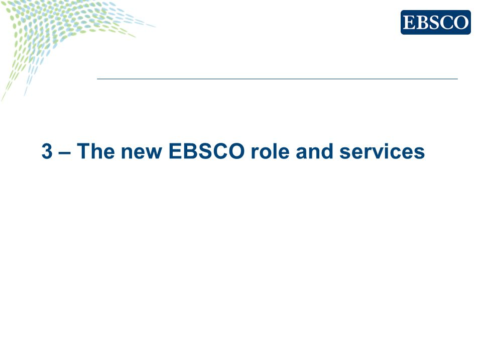 3 – The new EBSCO role and services