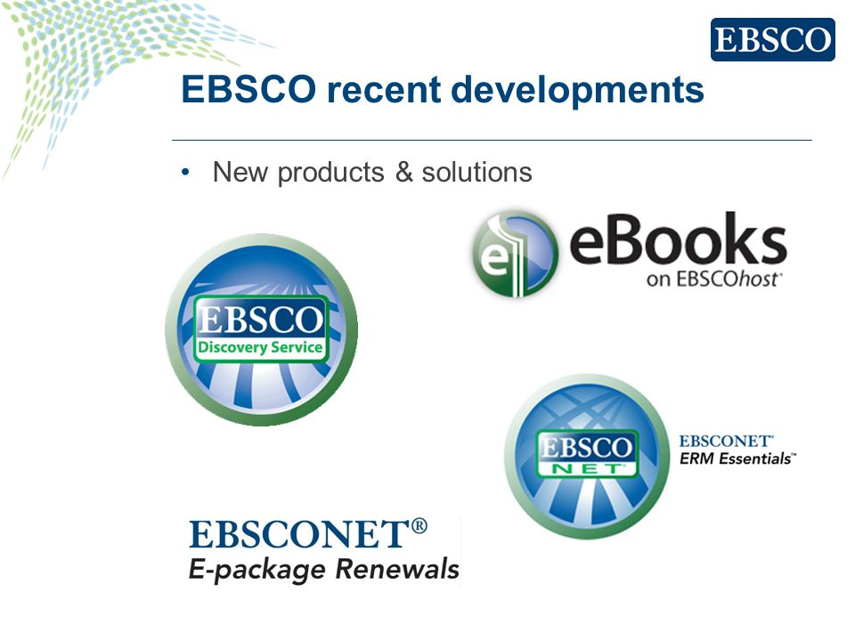 EBSCO recent developments New products & solutions