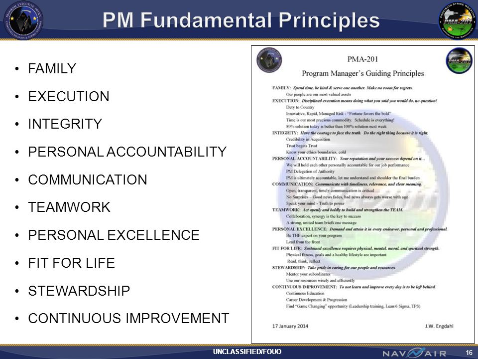 UNCLASSIFIED/FOUO FAMILY EXECUTION INTEGRITY PERSONAL ACCOUNTABILITY COMMUNICATION TEAMWORK PERSONAL EXCELLENCE FIT FOR LIFE STEWARDSHIP CONTINUOUS IMPROVEMENT 16