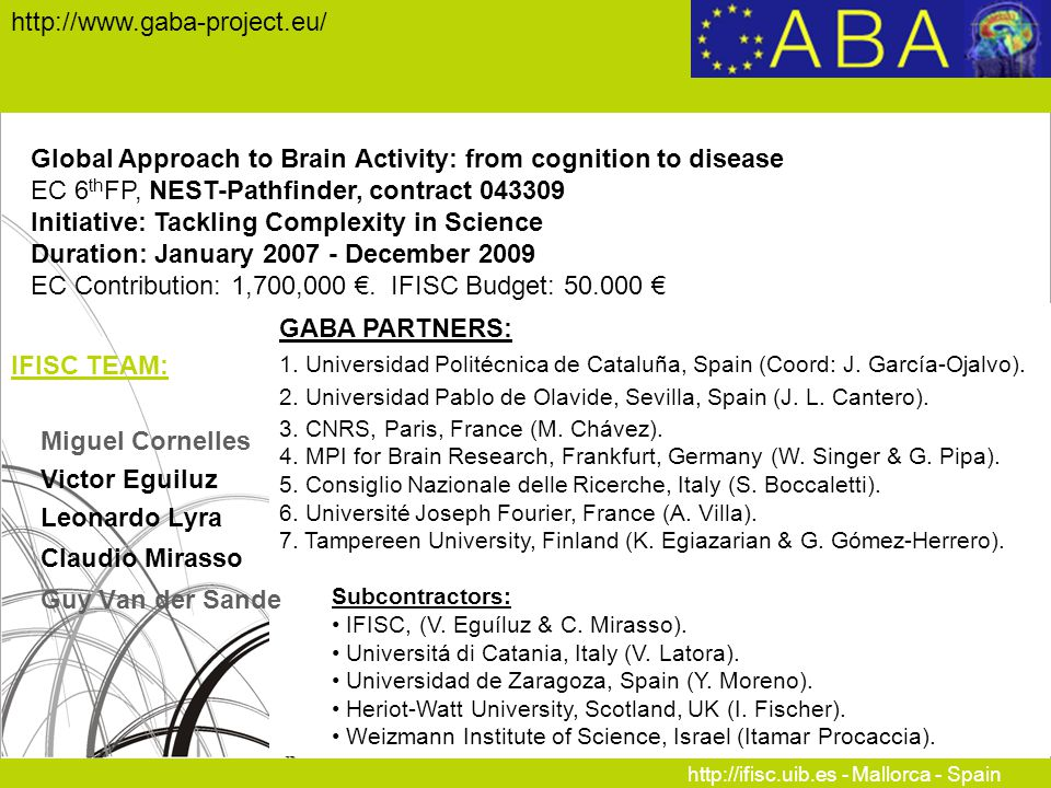 http://ifisc.uib.es - Mallorca - Spain http://www.gaba-project.eu/ Global Approach to Brain Activity: from cognition to disease EC 6 th FP, NEST-Pathf