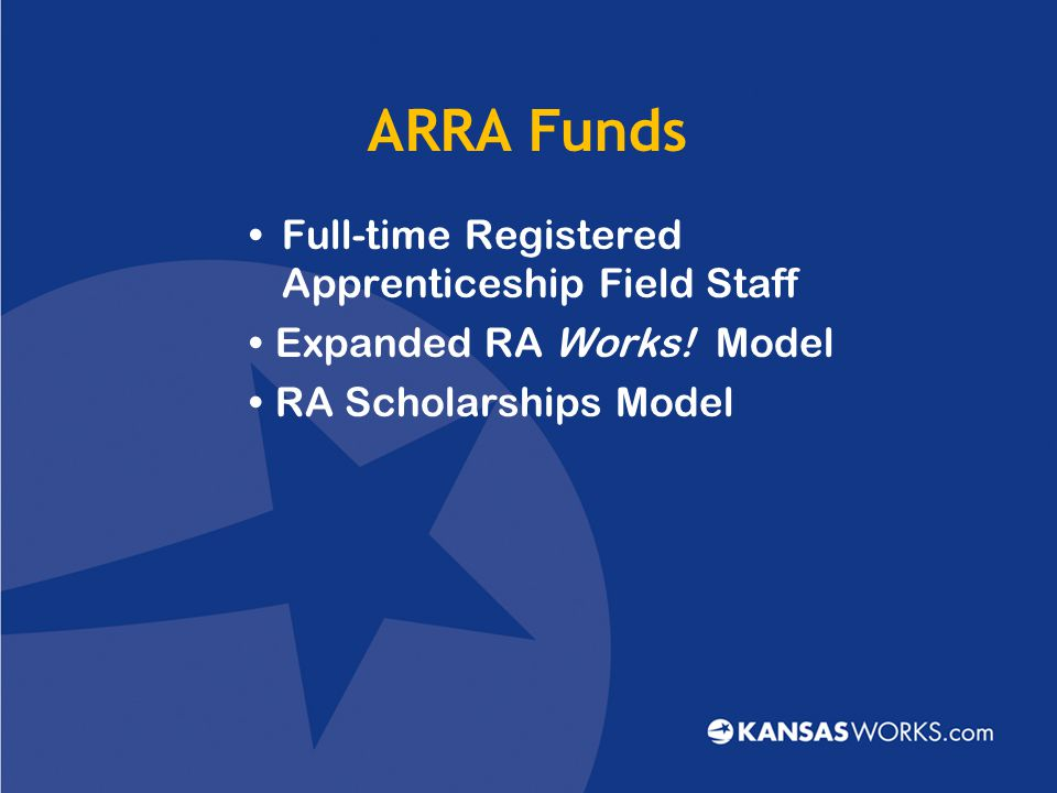 WIA-Eligible Job Seeker KS Dept of Commerce Critical Industry  Advanced Manufacturing  Aviation  Bio-Science/Animal Health  Professional Services  Value-Added Agriculture  Construction  Rural Business Succession $1,250/apprentice/year for 2 years RA Scholarships Model