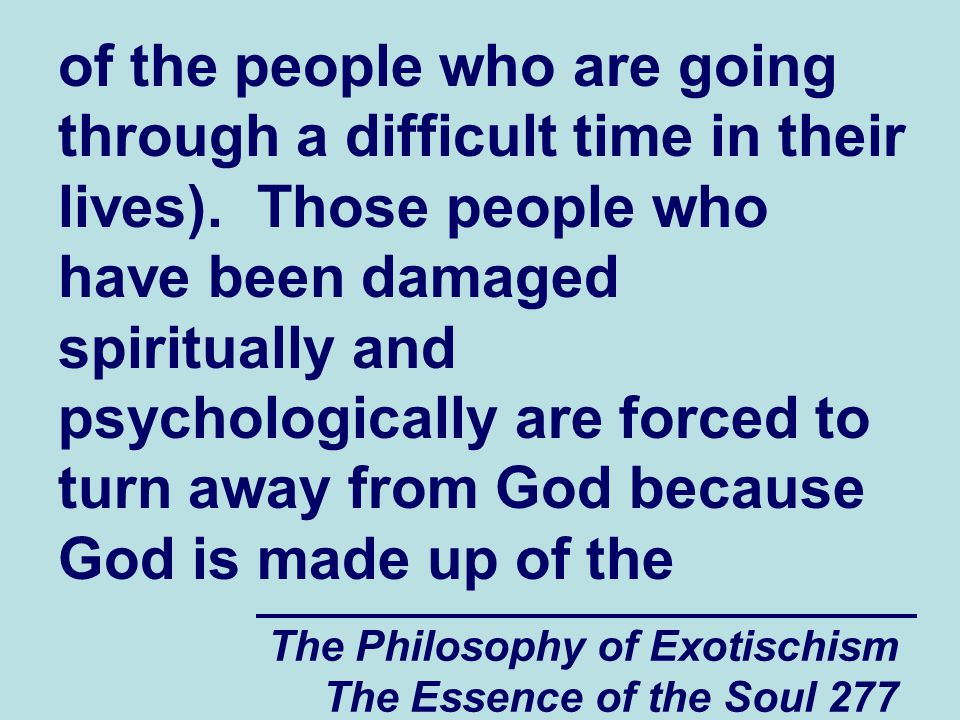 The Philosophy of Exotischism The Essence of the Soul 277 of the people who are going through a difficult time in their lives). Those people who have