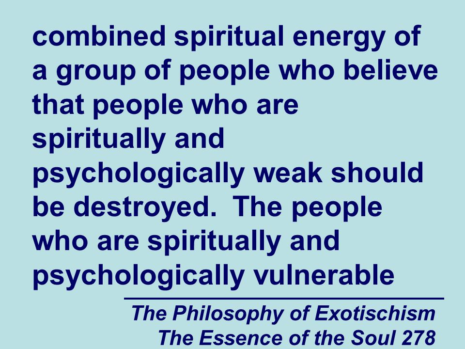 The Philosophy of Exotischism The Essence of the Soul 278 combined spiritual energy of a group of people who believe that people who are spiritually a