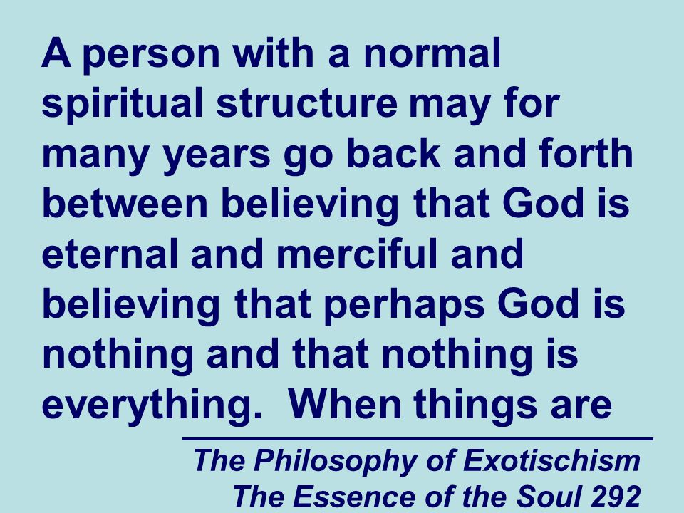 The Philosophy of Exotischism The Essence of the Soul 292 A person with a normal spiritual structure may for many years go back and forth between beli