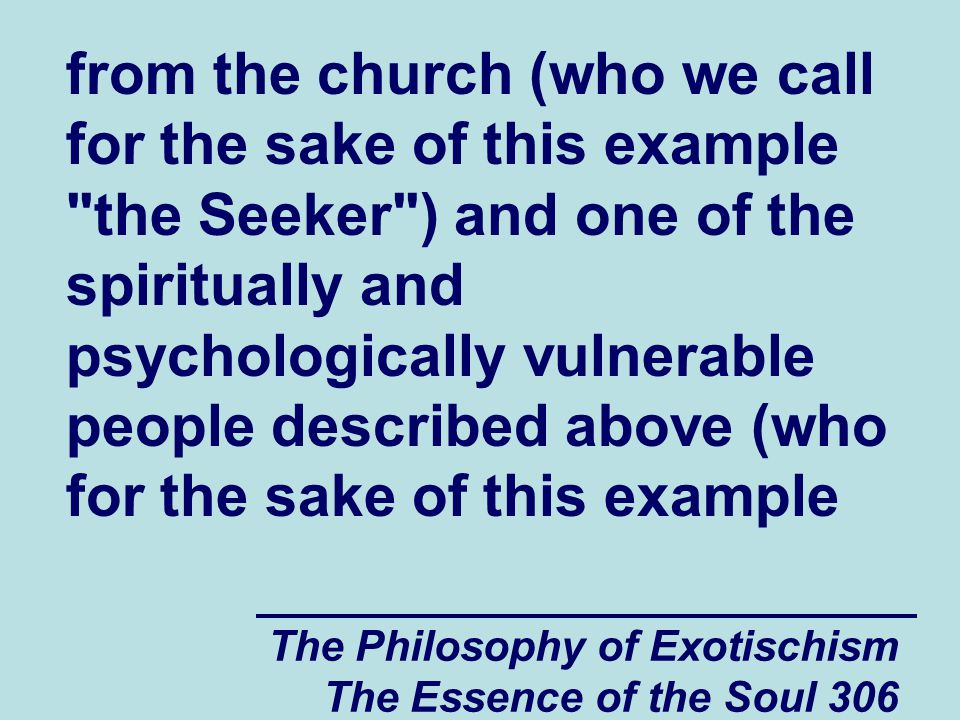 The Philosophy of Exotischism The Essence of the Soul 306 from the church (who we call for the sake of this example
