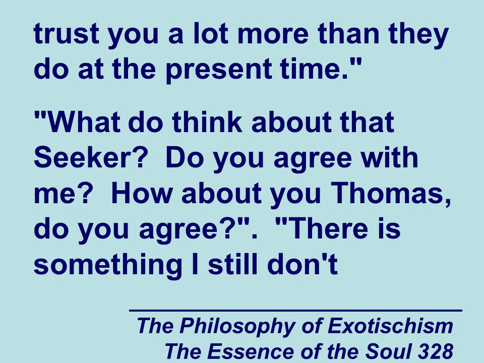 The Philosophy of Exotischism The Essence of the Soul 328 trust you a lot more than they do at the present time.