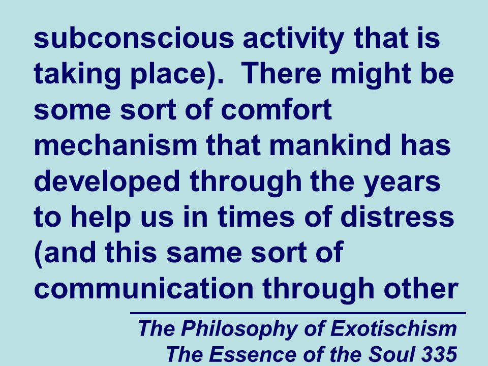 The Philosophy of Exotischism The Essence of the Soul 335 subconscious activity that is taking place). There might be some sort of comfort mechanism t