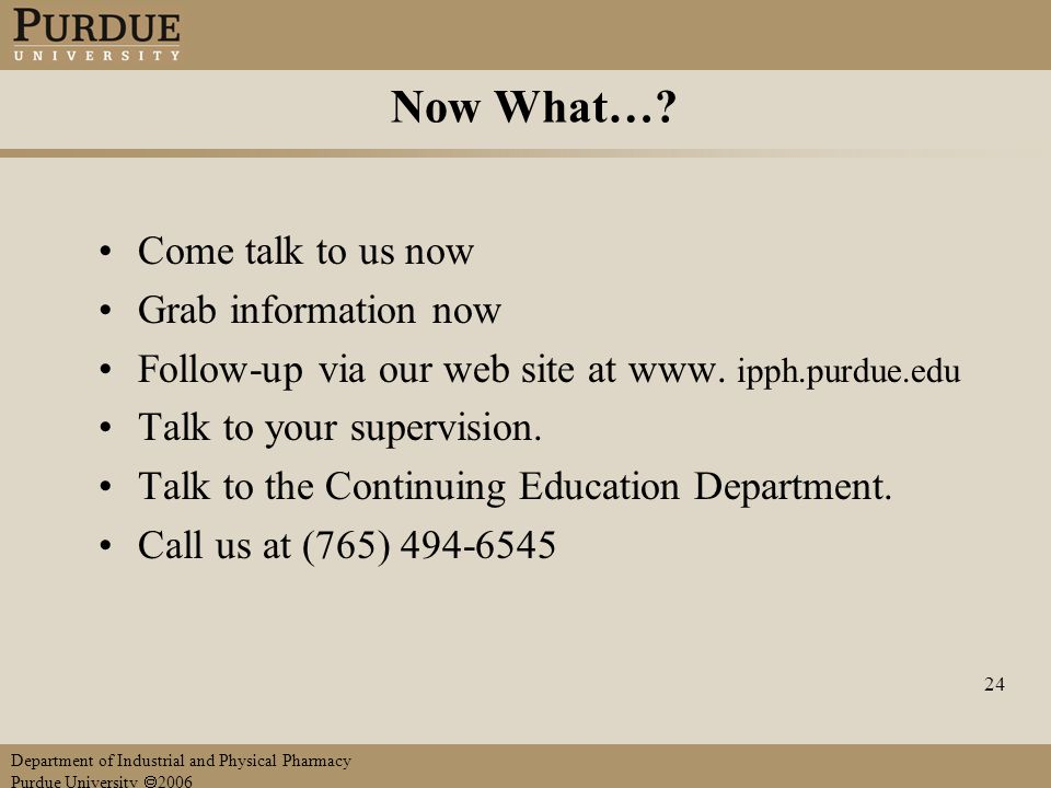 Department of Industrial and Physical Pharmacy Purdue University  2006 24 Now What….