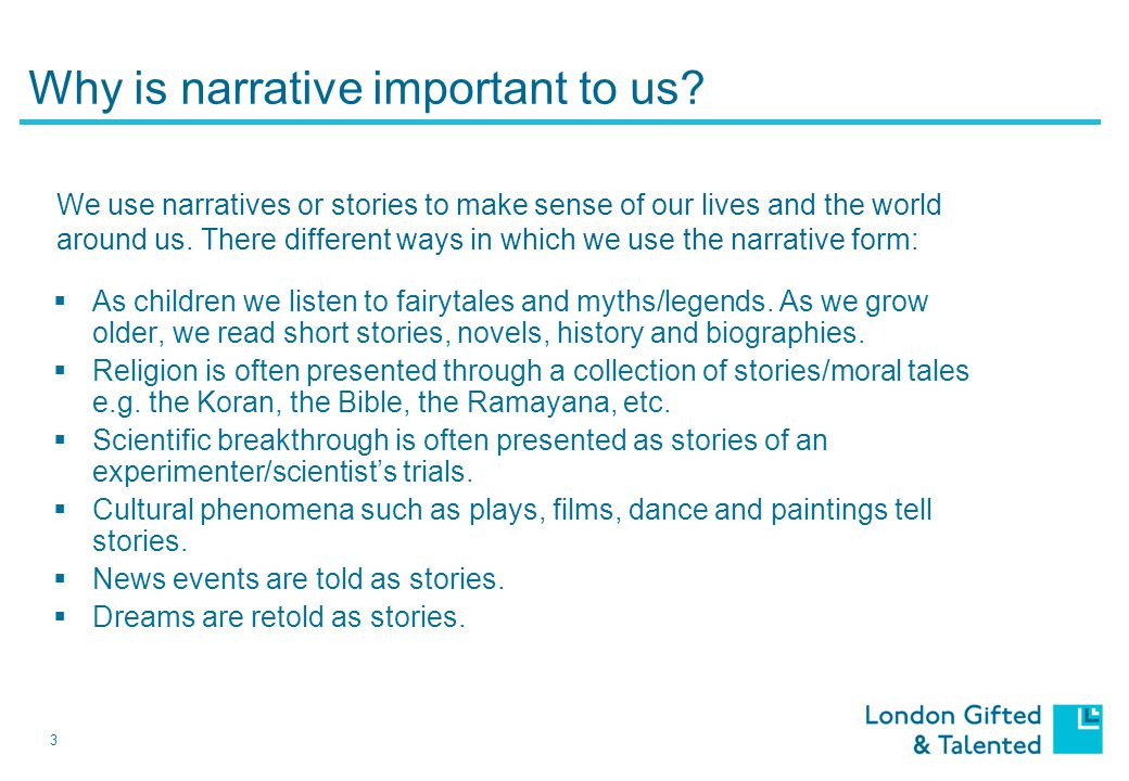 3 Why is narrative important to us.  As children we listen to fairytales and myths/legends.