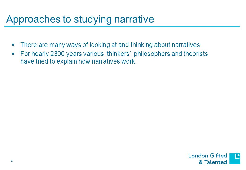 4 Approaches to studying narrative  There are many ways of looking at and thinking about narratives.