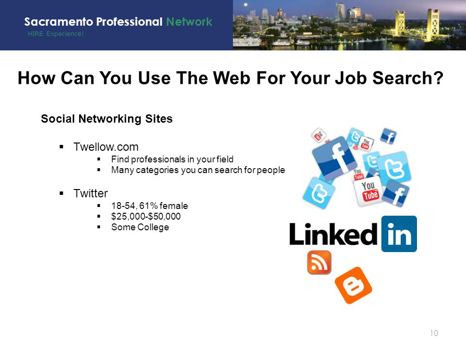 HIRE Experience. Sacramento Professional Network 10 How Can You Use The Web For Your Job Search.