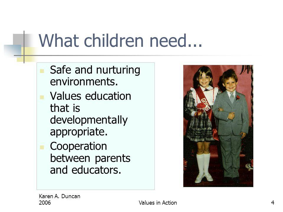 Karen A.Duncan 2006Values in Action4 What children need...