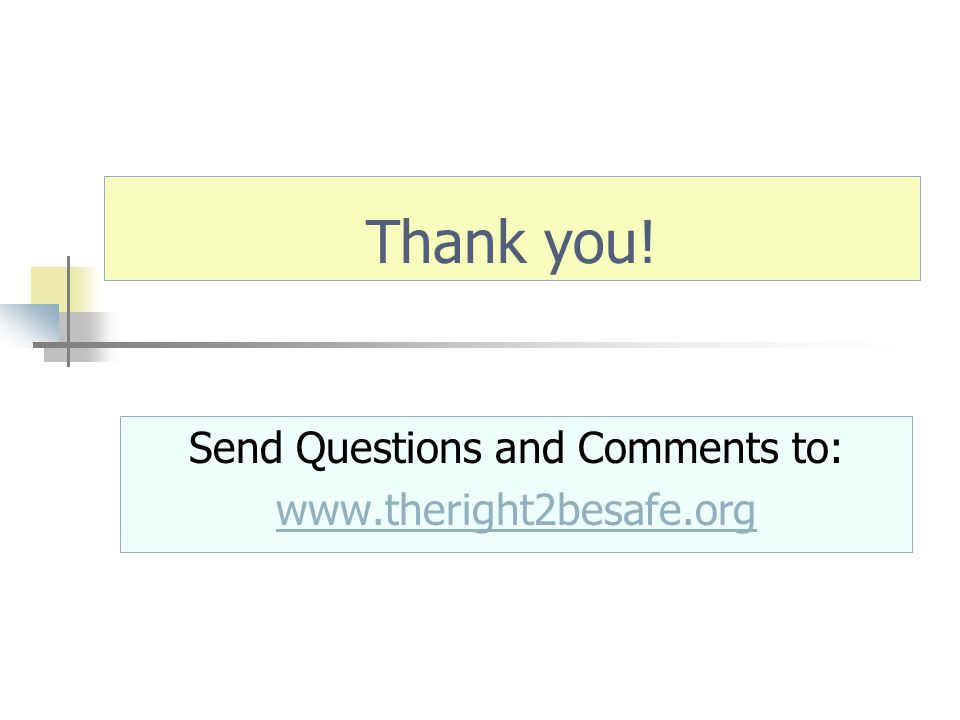 Thank you! Send Questions and Comments to: www.theright2besafe.org