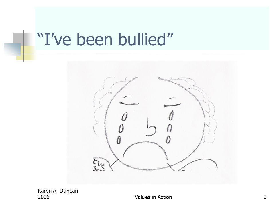 Karen A. Duncan 2006Values in Action9 I've been bullied