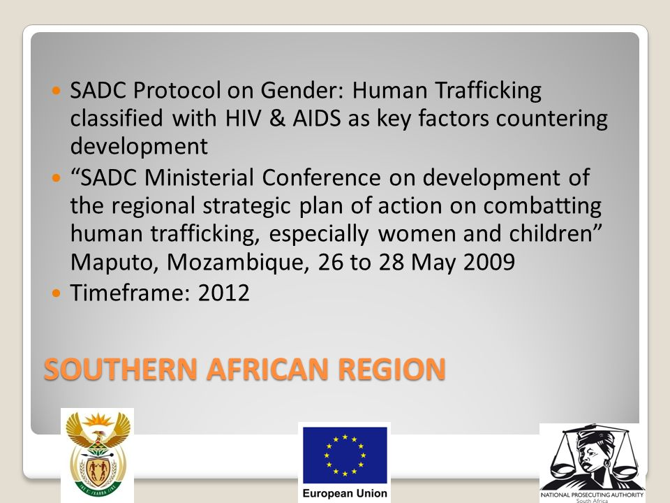 "SOUTHERN AFRICAN REGION SADC Protocol on Gender: Human Trafficking classified with HIV & AIDS as key factors countering development ""SADC Ministerial"