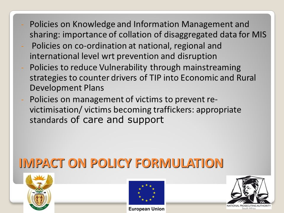 IMPACT ON POLICY FORMULATION - Policies on Knowledge and Information Management and sharing: importance of collation of disaggregated data for MIS - P