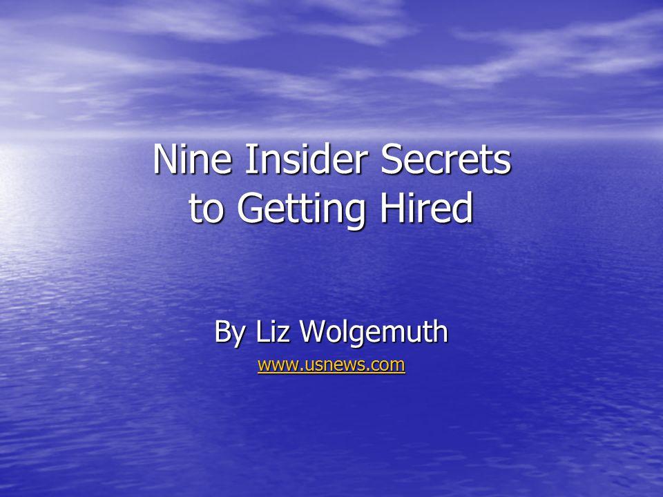 Nine Insider Secrets to Getting Hired By Liz Wolgemuth www.usnews.com