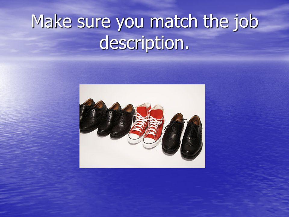 Make sure you match the job description.
