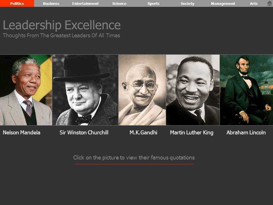 Nelson MandelaSir Winston ChurchillM.K.GandhiAbraham Lincoln Our scientific power has outrun our spiritual power.