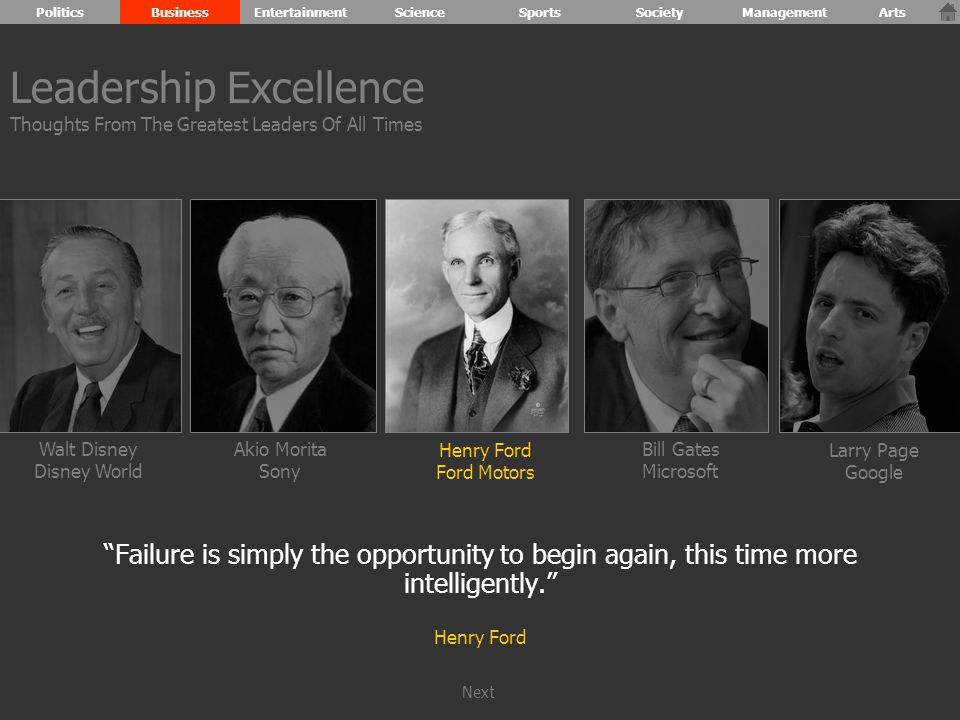 Walt Disney Disney World Henry Ford Ford Motors Bill Gates Microsoft Larry Page Google Akio Morita Sony Failure is simply the opportunity to begin again, this time more intelligently. Henry Ford Leadership Excellence Thoughts From The Greatest Leaders Of All Times PoliticsBusinessEntertainmentScienceSportsSocietyManagementArts Next