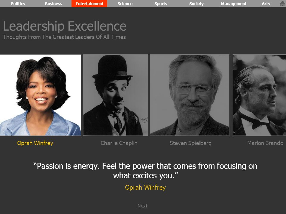 Oprah WinfreyCharlie ChaplinSteven SpielbergMarlon Brando Passion is energy.