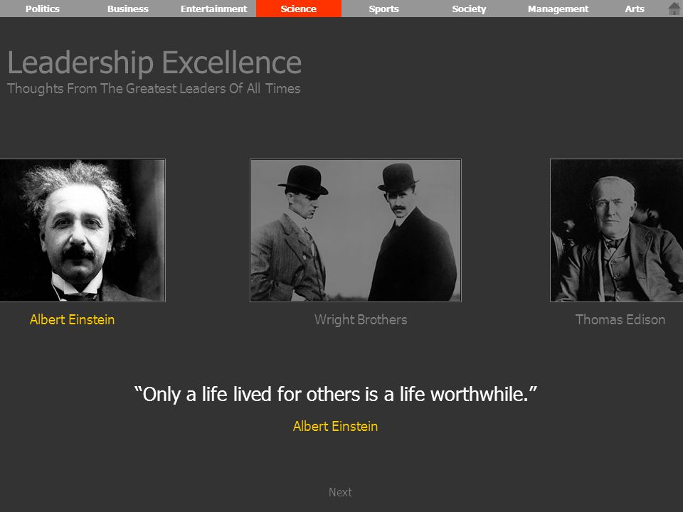 Albert EinsteinWright BrothersThomas Edison Only a life lived for others is a life worthwhile. Albert Einstein Leadership Excellence Thoughts From The Greatest Leaders Of All Times PoliticsBusinessEntertainmentScienceSportsSocietyManagementArts Next