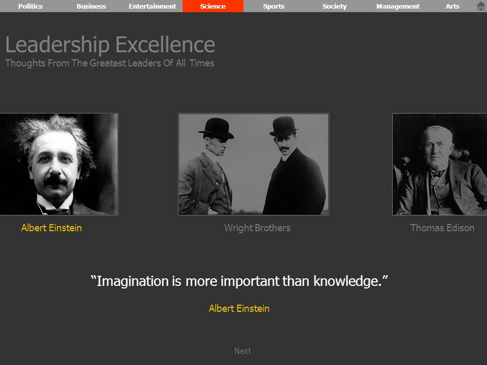 Albert Einstein Imagination is more important than knowledge. Albert Einstein Wright BrothersThomas Edison Leadership Excellence Thoughts From The Greatest Leaders Of All Times PoliticsBusinessEntertainmentScienceSportsSocietyManagementArts Next
