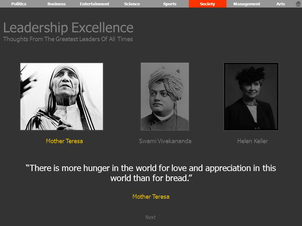 There is more hunger in the world for love and appreciation in this world than for bread. Mother Teresa Leadership Excellence Thoughts From The Greatest Leaders Of All Times Mother TeresaHelen KellerSwami Vivekananda PoliticsBusinessEntertainmentScienceSportsSocietyManagementArts Next