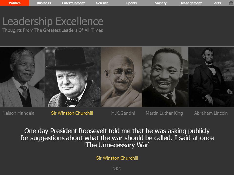 Nelson MandelaSir Winston ChurchillM.K.GandhiMartin Luther KingAbraham Lincoln I am a firm believer in the people.
