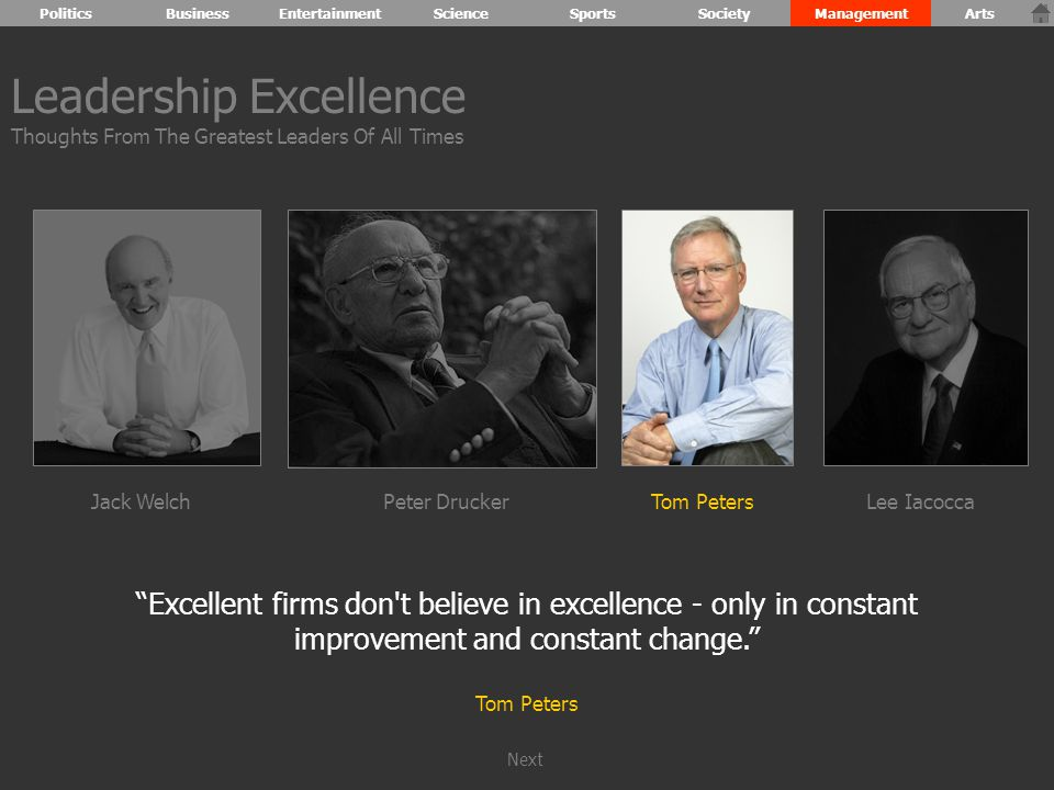 Excellent firms don t believe in excellence - only in constant improvement and constant change. Tom Peters Leadership Excellence Thoughts From The Greatest Leaders Of All Times Jack WelchPeter DruckerTom PetersLee Iacocca PoliticsBusinessEntertainmentScienceSportsSocietyManagementArts Next